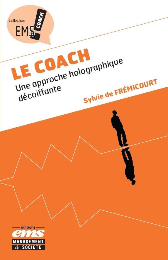 Avez-vous lu : « Le coach : une approche holographique décoiffante », aux éditions EMS ?