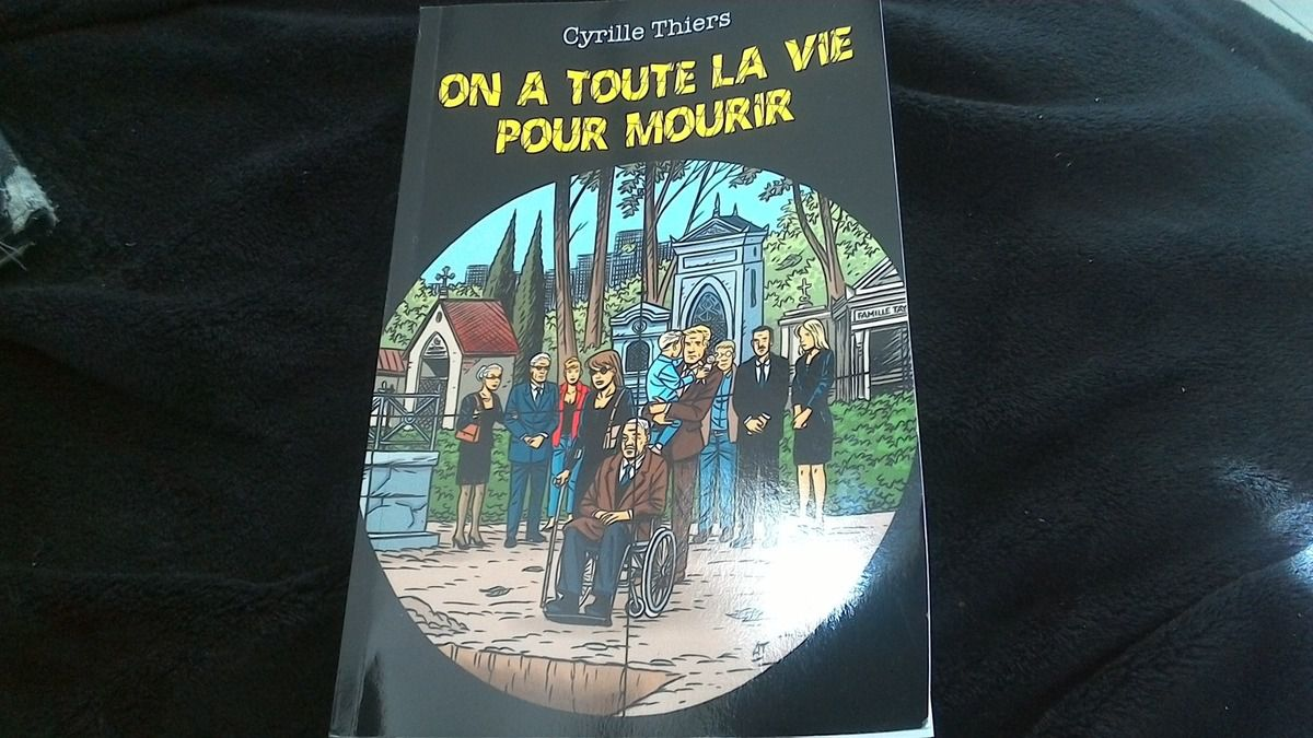 ON A TOUTE LA VIE POUR MOURIR de Cyrille THIERS