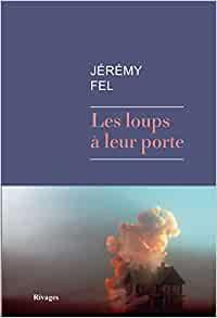 """Du côté de chez Jachri : """"Les loups à leur porte"""" de Jérémy Fel"""