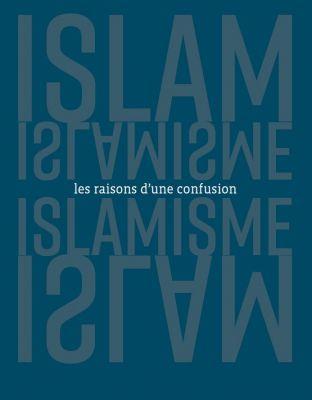 Islam et islamisme, les raisons d'une confusion (Témoignage Chrétien TC)