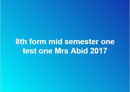 8th form mid semester one test one Mrs Abid 2017