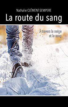 AvisThriller : La route du sang : A travers la neige et le sang de Nathalie CLEMENT-SEMPERE