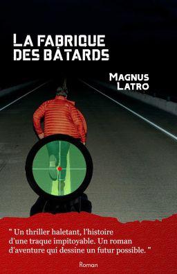 AvisThriller : La fabrique des bâtards de Magnus LATRO (Ed. Librinova)