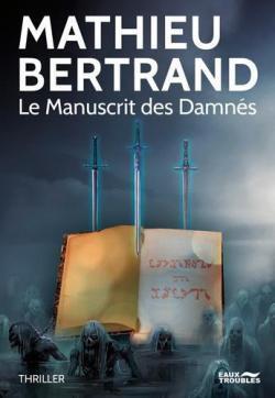 AvisThriller : Le manuscrit des damnés de Mathieu BERTRAND (Ed. Eaux troubles)