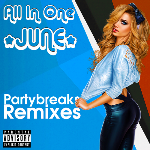 Partybreaks and Remixes - All In One June 007 (2018) - we