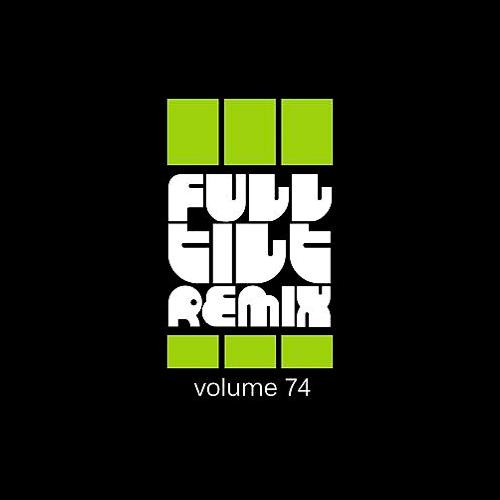 Full Tilt Remix Vol  74 (2017) - we-love-music over-blog com