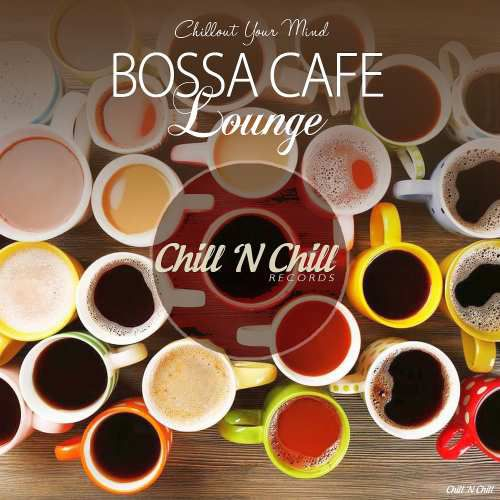 Bossa Cafe Lounge (Chillout Your Mind) (2018)