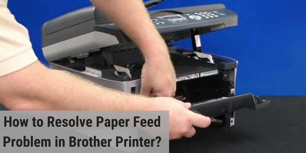 How to Resolve Paper Feed Problem in Brother Printer