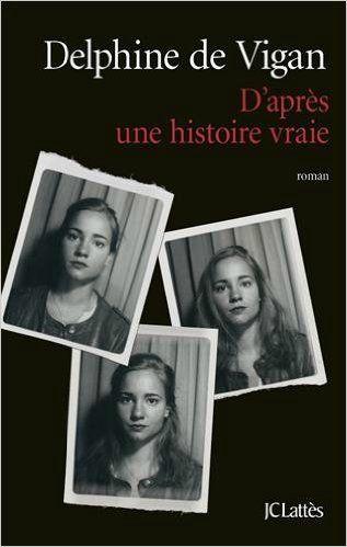 D Apres Une Histoire Vraie De Delphine De Vigan Au Pouvoir
