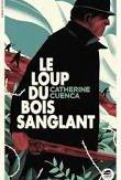 Le loup du bois sanglant, Catherine Sanglant, Oskar, 2016