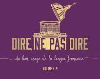 Dire, ne pas dire : du bon usage de la langue française volume 4, Académie Française, Philippe Rey, 2017