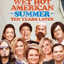Wet Hot American Summer : Ten Years Later (Saison 1, 8 épisodes) : dix ans et pas une ride