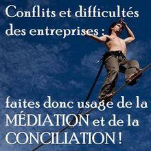 Conflits et difficultés des entreprises : faites usage de la médiation et de la conciliation !