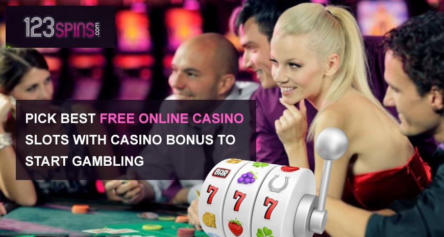 Pick Best Free Online Casino Slots With Casino Bonus To Start Gambling 123 Spins