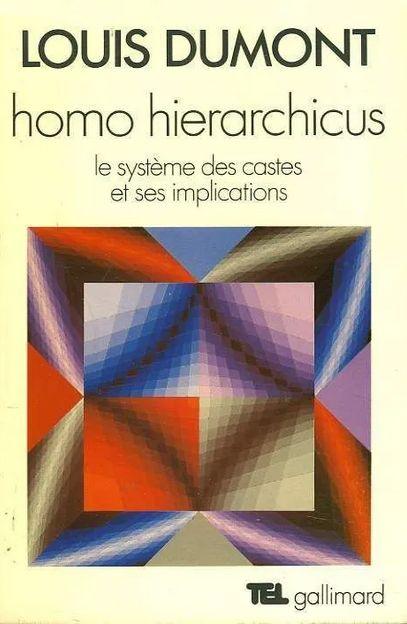Louis Dumont, Homo Hierarchicus, le système des castes et ses implications, Gallimard 1966