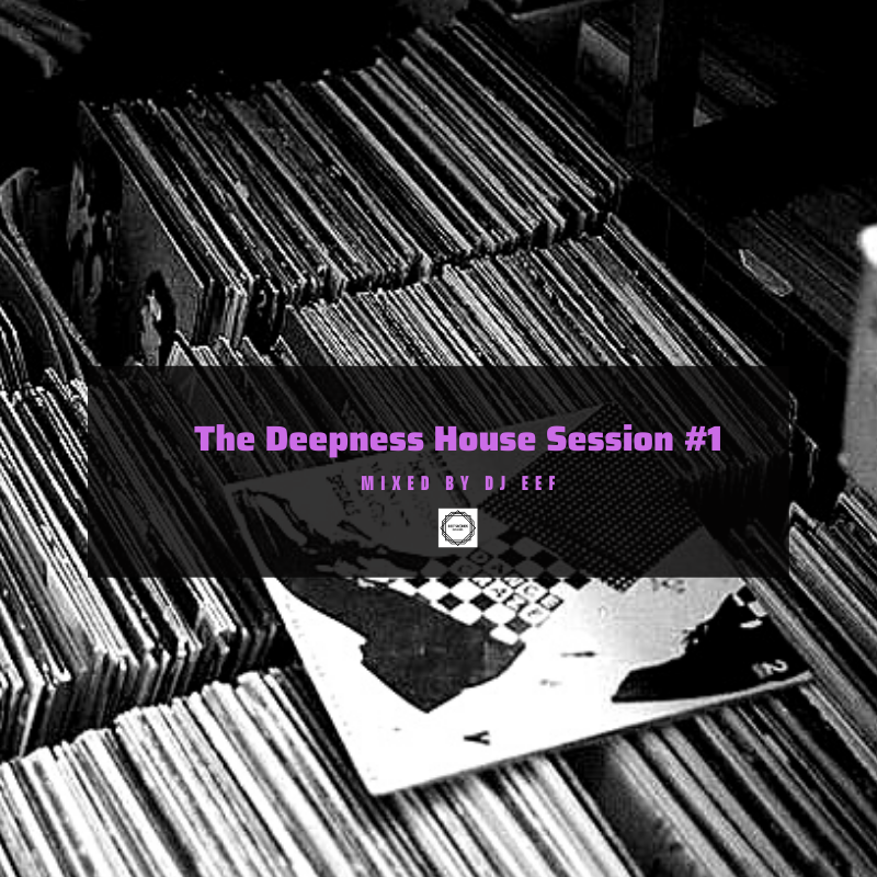 The Deepness House Session #1 Mixed by Dj Eef