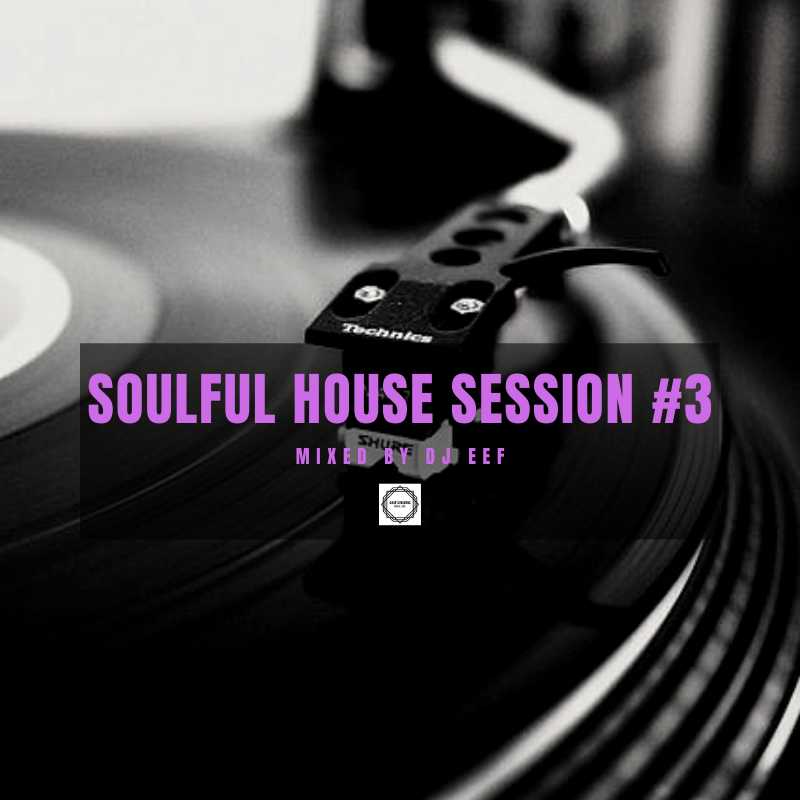 Soulful House Session #3 Mixed by Dj Eef
