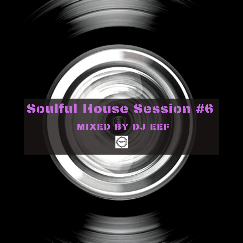 Soulful House Session #6 Mixed by Dj Eef