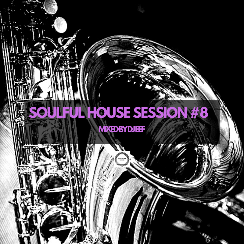 Soulful House Session #8 Mixed by Dj Eef