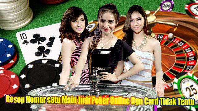 Resep Nomor Satu Main Judi Poker Online Dgn Card Tidak Tentu Sinyal Perjudian Online