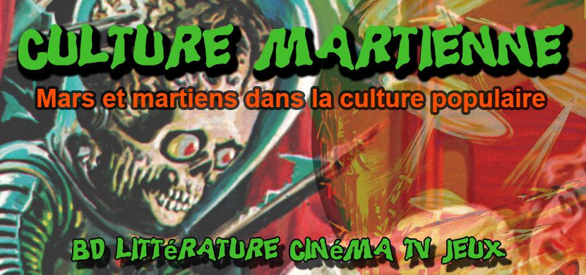 Blog Culture Martienne - Planète Mars et martiens dans l'imaginaire et la culture populaire / Planet Mars and martians in popular culture