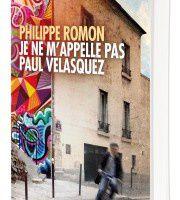 Je ne m'appelle pas Paul Velasquez, de Philippe Romon, Carnets Nord
