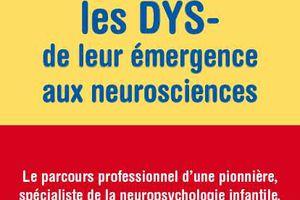 Livres - Mieux comprendre les Dys de leur émergence aux neurosciences - M. Mazeau