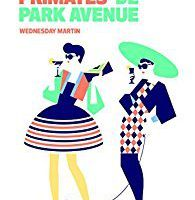 Chronique 21-17: Les primates de Park Avenue de Wednesday Martin