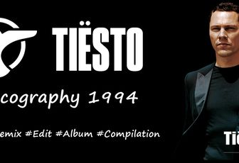 Tiësto discography 1994 - singles, remix, albums, compilations