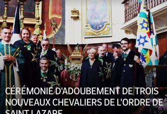 CÉRÉMONIE D'ADOUBEMENT DE TROIS NOUVEAUX CHEVALIERS DE L'ORDRE DE SAINT LAZARE