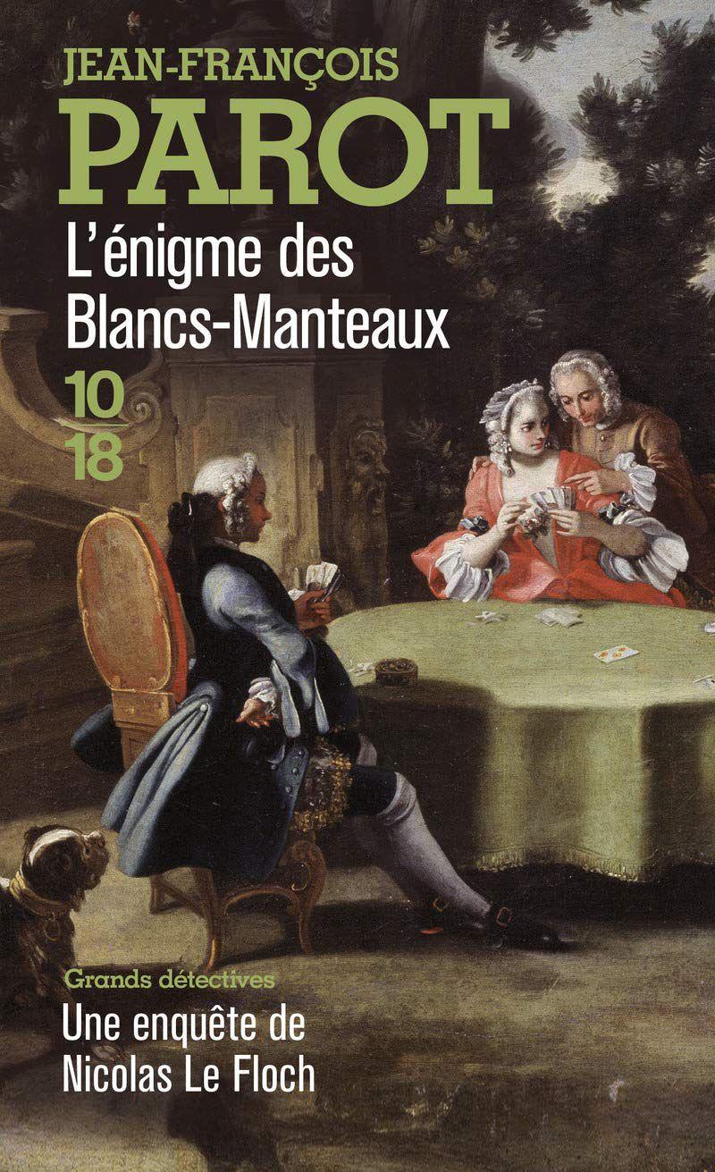 Roman policier historique de jean-fraçois Parot, l'énigme des Blancs-Manteaux, aux éditions 10/18, collection Grands détectives