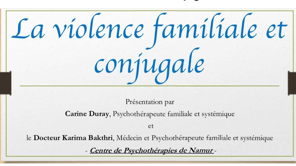 La Violence Familiale et Conjugale - présentation par Carine Duray, Psychothérapeute Familiale et Systémique et le Docteur Karima Bakthri, Médecin et Psychothérapeute Familiale et Systémique, Centre de Psychothérapie de Namur, March 2017