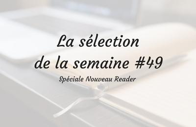 La sélection de la semaine #49 - { Nouveau Reader}