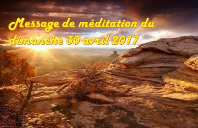 MESSAGE DE MÉDITATION DU 30 AVRIL 2017
