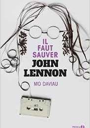 Il faut sauver John Lennon de Mo Daviau