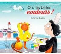 Oh, les belles couleurs ! de Delphine Garcia