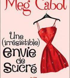 Une (irrésistible) envie, tome 1 : Une (irrésistible) envie de sucré de Meg CABOT