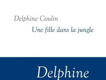 Delphine Coulin - Une fille dans la jungle