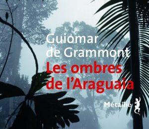 Guiomar de Grammont - Les ombres de l'Araguaia