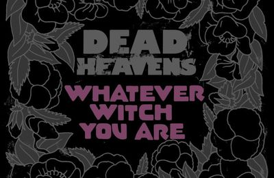 DEAD HEAVENS - Whatever Witch You Are (2017)