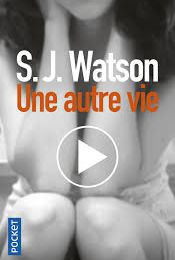 Une autre vie de S.J Watson, collection Pocket