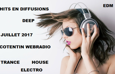 Hits #MP3 en diffusions sur Cotentin Webradio JUILLET 2017 ! #Trance #House #EDM #Electro