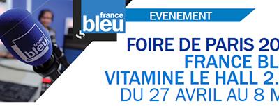 Foire de Paris 2017 : France Bleu Vitamine le HALL 2.2 ! DU 27 avril au 8 mai