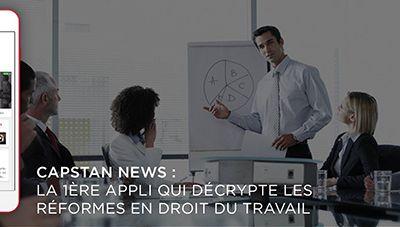 Décrypter la réforme du code du travail avec l'application CAPSTAN News