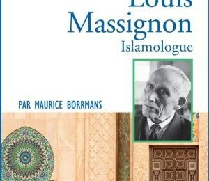 Recension : Maurice BORRMANS, Prier 15 jours, avec Louis Massignon – islamologue. Editions Nouvelle Cité, Paris 2016
