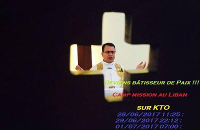 DEVIENS BÂTISSEUR de PAIX !!! - Camp au Liban... C'est maintenant sur KTO !!!