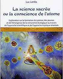 LA SCIENCE SACREE OU LA CONSCIENCE DE L'ATOME - Luc LAMBS - Photos  collection personnelle de l'auteur (EDITIONS LA VALLEE HEUREUSE)