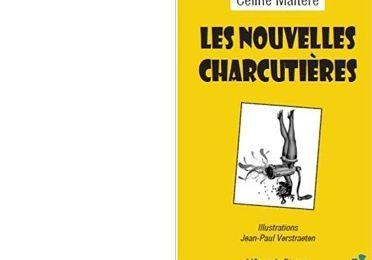 Céline MALTERE : Les nouvelles charcutières.