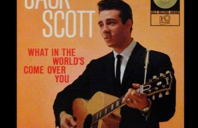 Jack Scott : What in the world's come over you