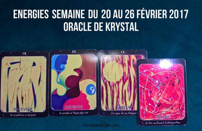 Energies semaine du 20 au 26 février 2017 Cartes Oracle de Krystal